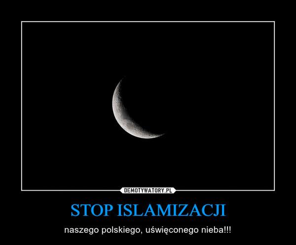 STOP ISLAMIZACJI – naszego polskiego, uświęconego nieba!!!