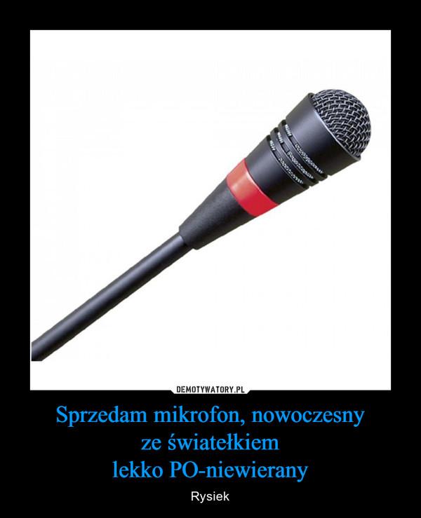 Sprzedam mikrofon, nowoczesnyze światełkiemlekko PO-niewierany – Rysiek