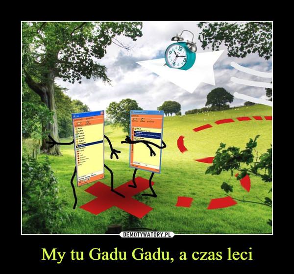 My tu Gadu Gadu, a czas leci –