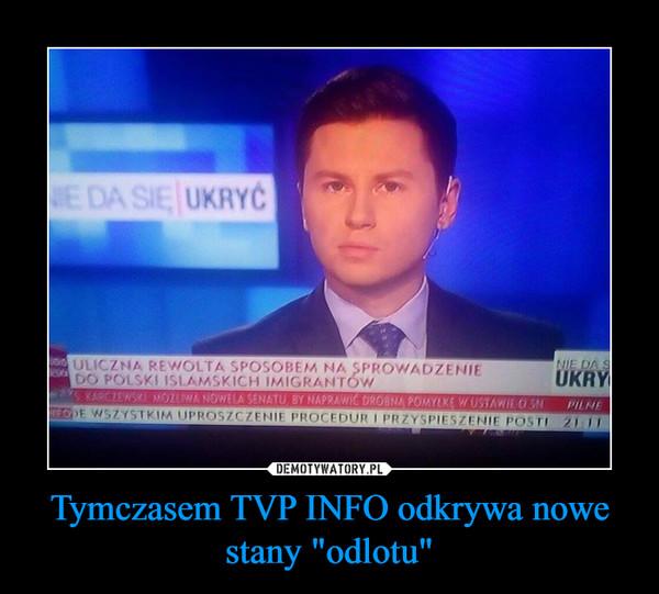 """Tymczasem TVP INFO odkrywa nowe stany """"odlotu"""" –"""