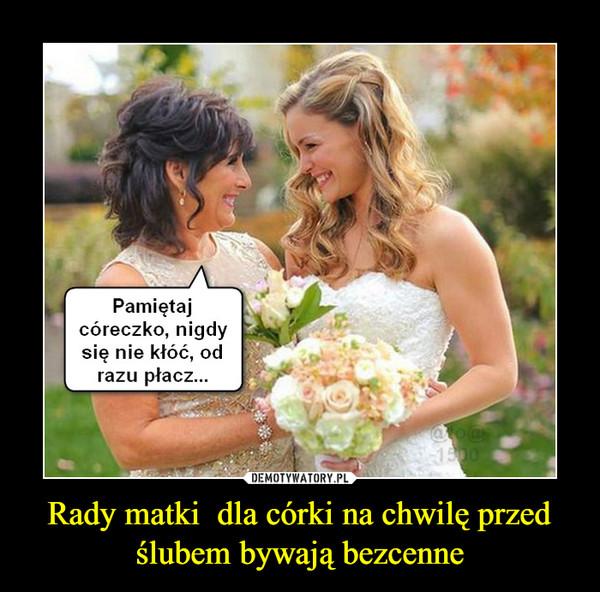 Rady matki  dla córki na chwilę przed ślubem bywają bezcenne –
