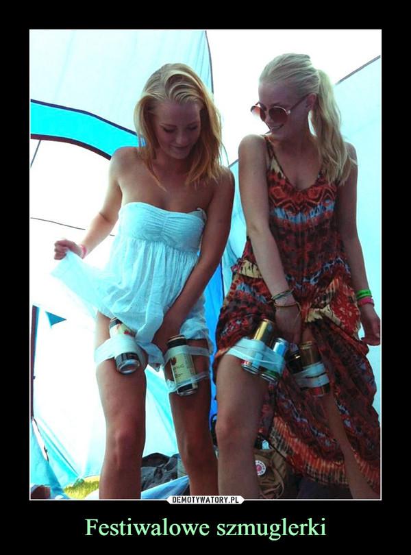Festiwalowe szmuglerki –