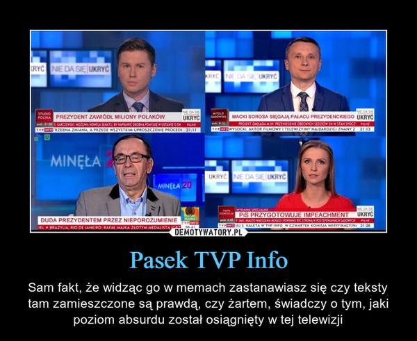 Pasek TVP Info – Sam fakt, że widząc go w memach zastanawiasz się czy teksty tam zamieszczone są prawdą, czy żartem, świadczy o tym, jaki poziom absurdu został osiągnięty w tej telewizji