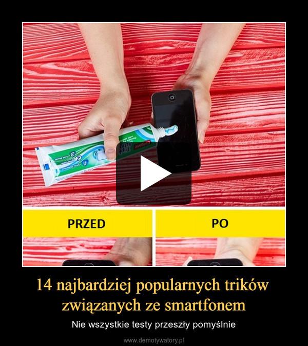 14 najbardziej popularnych trików związanych ze smartfonem – Nie wszystkie testy przeszły pomyślnie