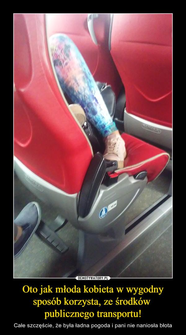 Oto jak młoda kobieta w wygodny sposób korzysta, ze środków publicznego transportu! – Całe szczęście, że była ładna pogoda i pani nie naniosła błota