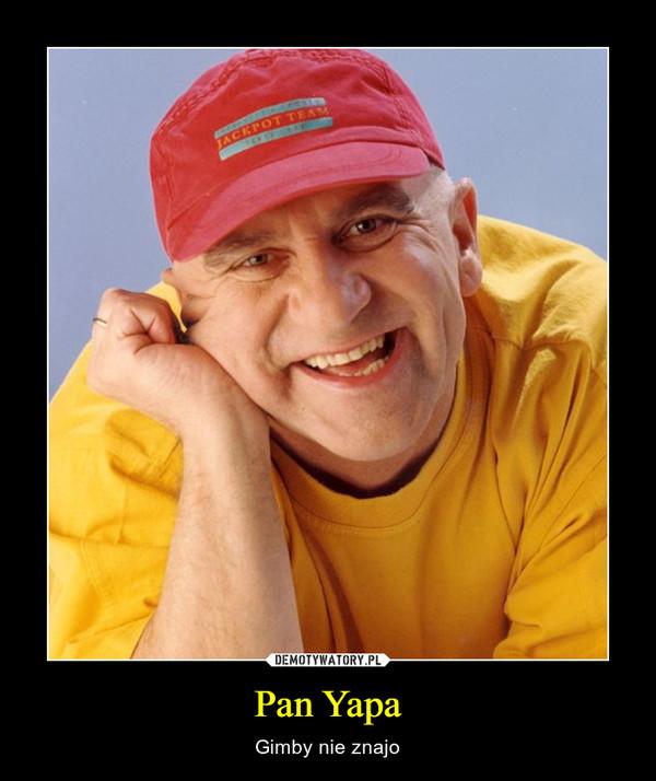 Pan Yapa – Gimby nie znajo