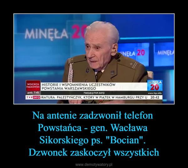 """Na antenie zadzwonił telefon Powstańca - gen. Wacława Sikorskiego ps. """"Bocian"""". Dzwonek zaskoczył wszystkich –"""