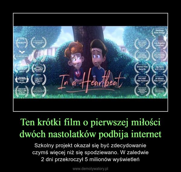 Ten krótki film o pierwszej miłości dwóch nastolatków podbija internet – Szkolny projekt okazał się być zdecydowanie czymś więcej niż się spodziewano. W zaledwie 2 dni przekroczył 5 milionów wyświetleń