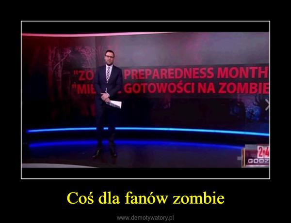 Coś dla fanów zombie –