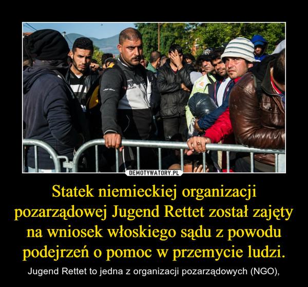 Statek niemieckiej organizacji pozarządowej Jugend Rettet został zajęty na wniosek włoskiego sądu z powodu podejrzeń o pomoc w przemycie ludzi. – Jugend Rettet to jedna z organizacji pozarządowych (NGO),