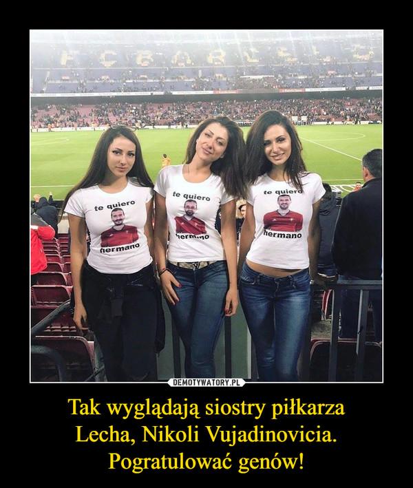 Tak wyglądają siostry piłkarza Lecha, Nikoli Vujadinovicia. Pogratulować genów! –