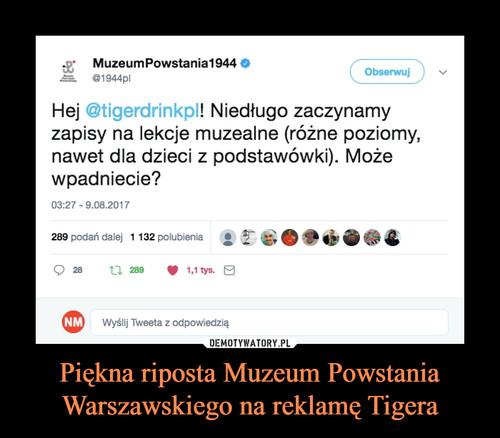 Piękna riposta Muzeum Powstania Warszawskiego na reklamę Tigera