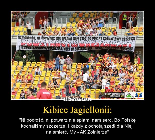 """Kibice Jagiellonii: – """"Ni podłość, ni potwarz nie splami nam serc, Bo Polskę kochaliśmy szczerze. I każdy z ochotą szedł dla Niej na śmierć, My - AK Żołnierze"""""""