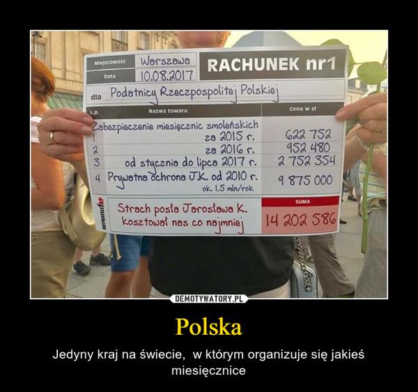 Polska – Jedyny kraj na świecie,  w którym organizuje się jakieś miesięcznice
