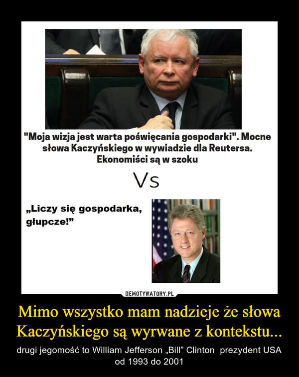 """Mimo wszystko mam nadzieje że słowa Kaczyńskiego są wyrwane z kontekstu... – drugi jegomość to William Jefferson """"Bill"""" Clinton  prezydent USA od 1993 do 2001"""