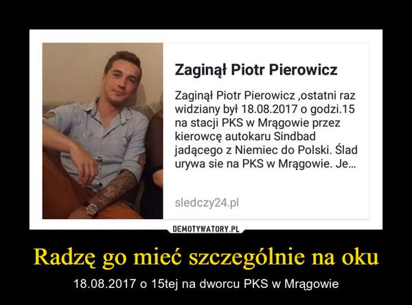 Radzę go mieć szczególnie na oku – 18.08.2017 o 15tej na dworcu PKS w Mrągowie
