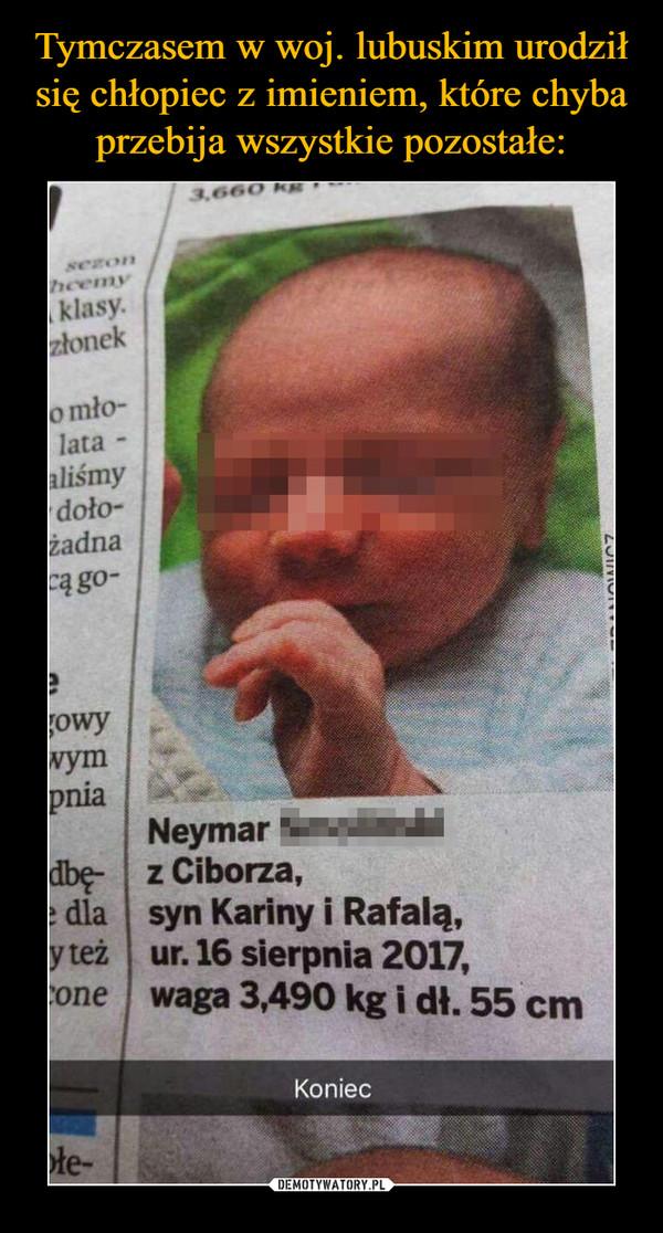 –  Neymar z Ciborza, syn Kariny i Rafalą ur. 16 sierpnia 2017 waga 3,490 kg i dł 55 cm