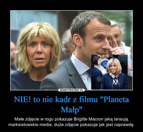 """NIE! to nie kadr z filmu """"Planeta Małp"""" – Małe zdjęcie w rogu pokazuje Brigitte Macron jaką lansują marksistowskie media. duże zdjęcie pokazuje jak jest naprawdę."""