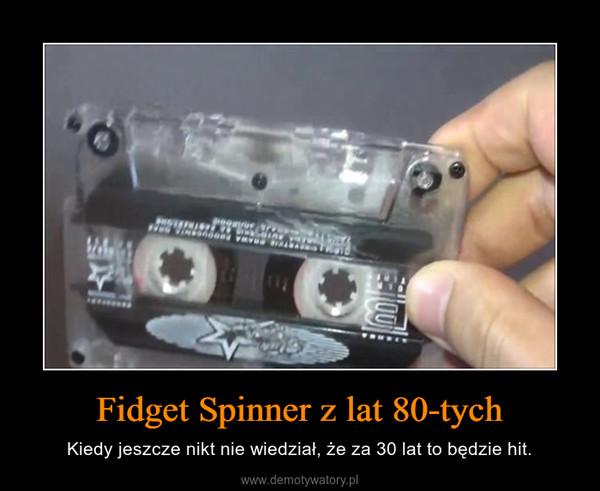 Fidget Spinner z lat 80-tych – Kiedy jeszcze nikt nie wiedział, że za 30 lat to będzie hit.