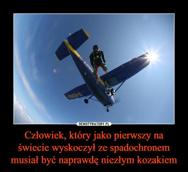 Człowiek, który jako pierwszy na świecie wyskoczył ze spadochronem musiał być naprawdę niezłym kozakiem –