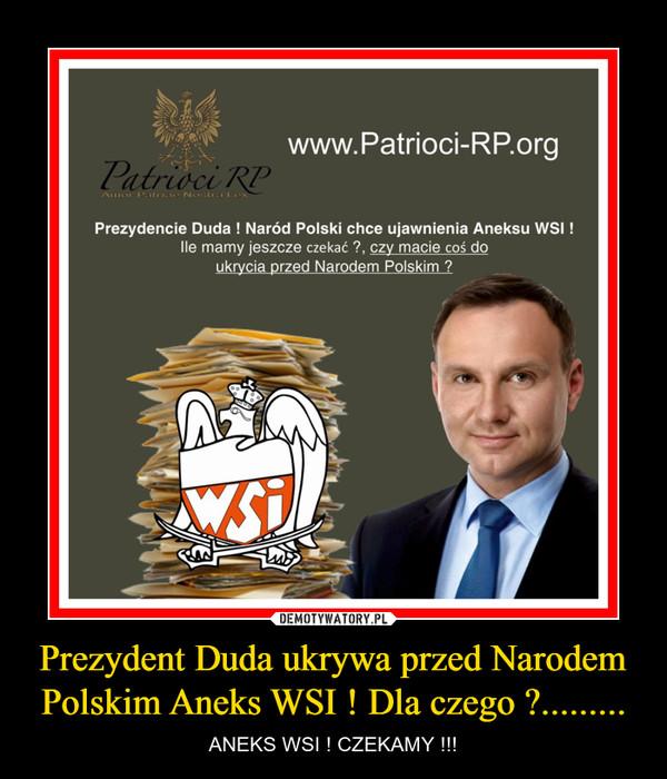 Prezydent Duda ukrywa przed Narodem Polskim Aneks WSI ! Dla czego ?......... – ANEKS WSI ! CZEKAMY !!!
