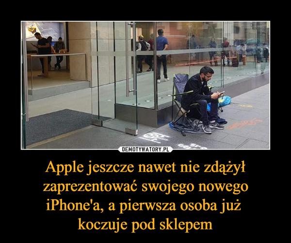 Apple jeszcze nawet nie zdążył zaprezentować swojego nowego iPhone'a, a pierwsza osoba już koczuje pod sklepem –