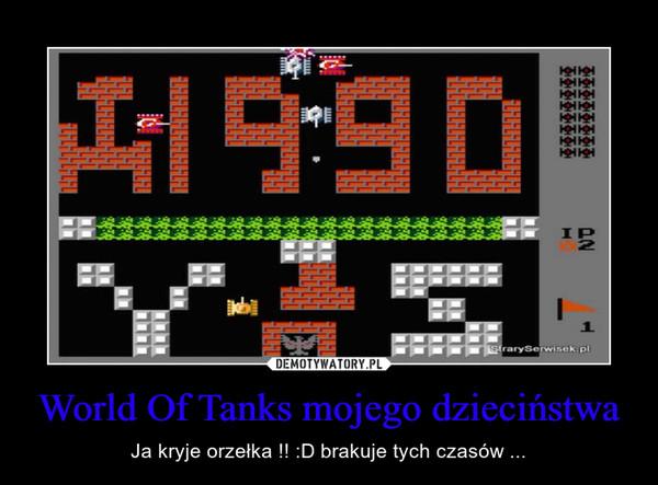 World Of Tanks mojego dzieciństwa – Ja kryje orzełka !! :D brakuje tych czasów ...