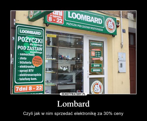 Lombard – Czyli jak w nim sprzedać elektronikę za 30% ceny