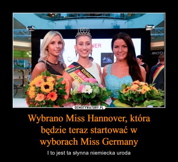 Wybrano Miss Hannover, która będzie teraz startować w wyborach Miss Germany – I to jest ta słynna niemiecka uroda