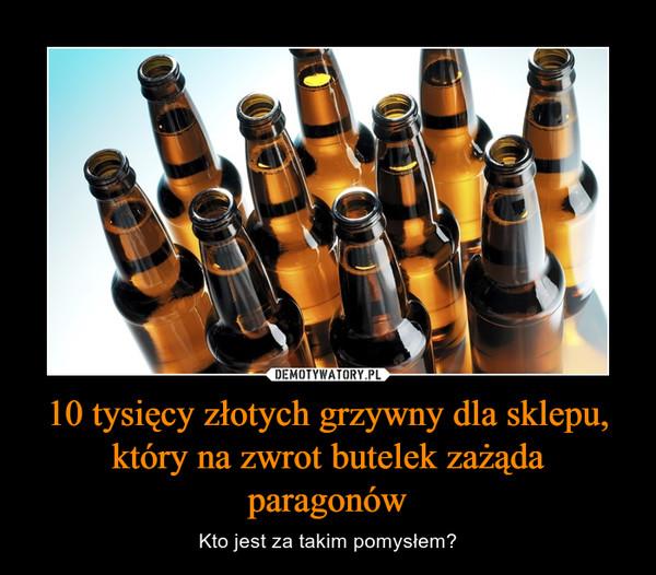10 tysięcy złotych grzywny dla sklepu, który na zwrot butelek zażąda paragonów – Kto jest za takim pomysłem?
