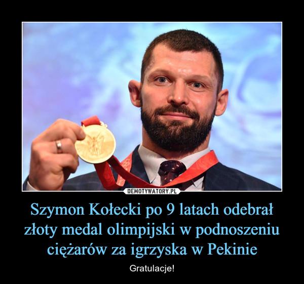Szymon Kołecki po 9 latach odebrał złoty medal olimpijski w podnoszeniu ciężarów za igrzyska w Pekinie – Gratulacje!