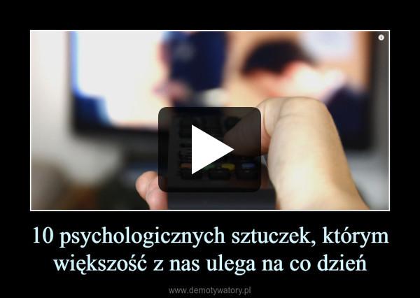 10 psychologicznych sztuczek, którym większość z nas ulega na co dzień –