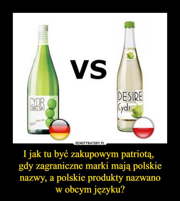 I jak tu być zakupowym patriotą, gdy zagraniczne marki mają polskie nazwy, a polskie produkty nazwano w obcym języku? –  Cydr lubelski vs Desire cydr