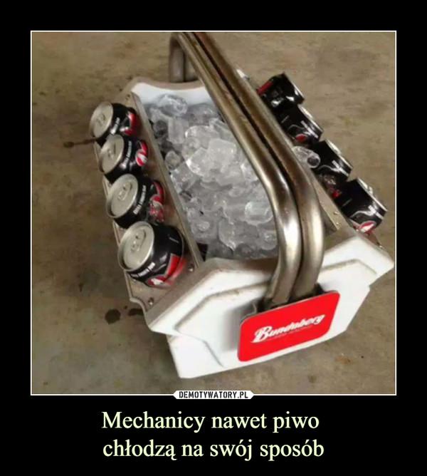 Mechanicy nawet piwo chłodzą na swój sposób –