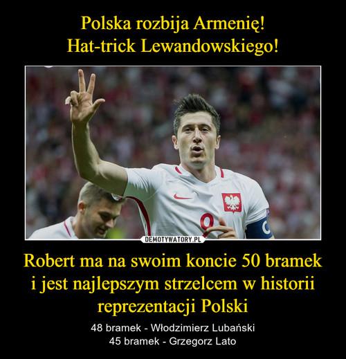 Polska rozbija Armenię! Hat-trick Lewandowskiego! Robert ma na swoim koncie 50 bramek i jest najlepszym strzelcem w historii reprezentacji Polski