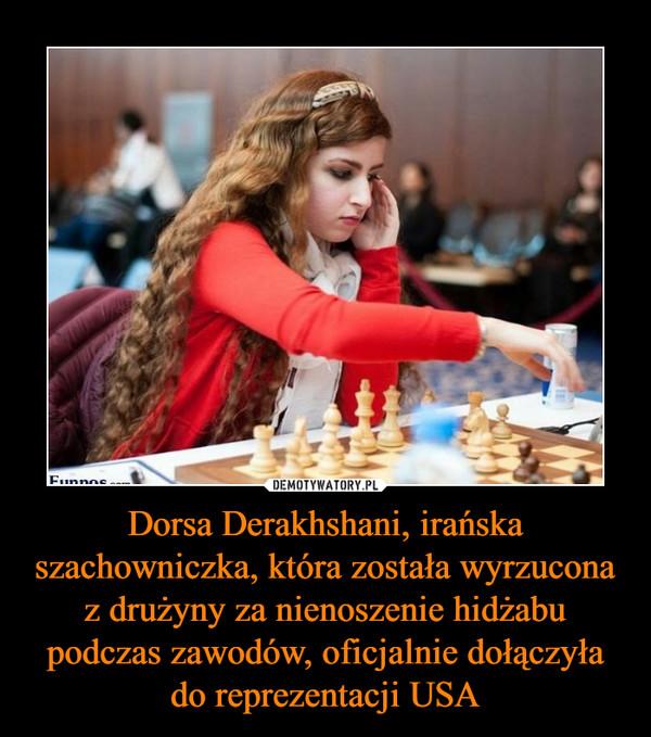 Dorsa Derakhshani, irańska szachowniczka, która została wyrzucona z drużyny za nienoszenie hidżabu podczas zawodów, oficjalnie dołączyła do reprezentacji USA –