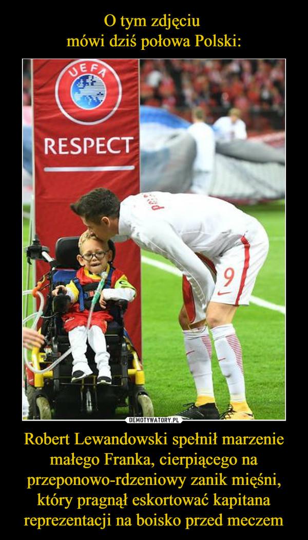 Robert Lewandowski spełnił marzenie małego Franka, cierpiącego na przeponowo-rdzeniowy zanik mięśni, który pragnął eskortować kapitana reprezentacji na boisko przed meczem –