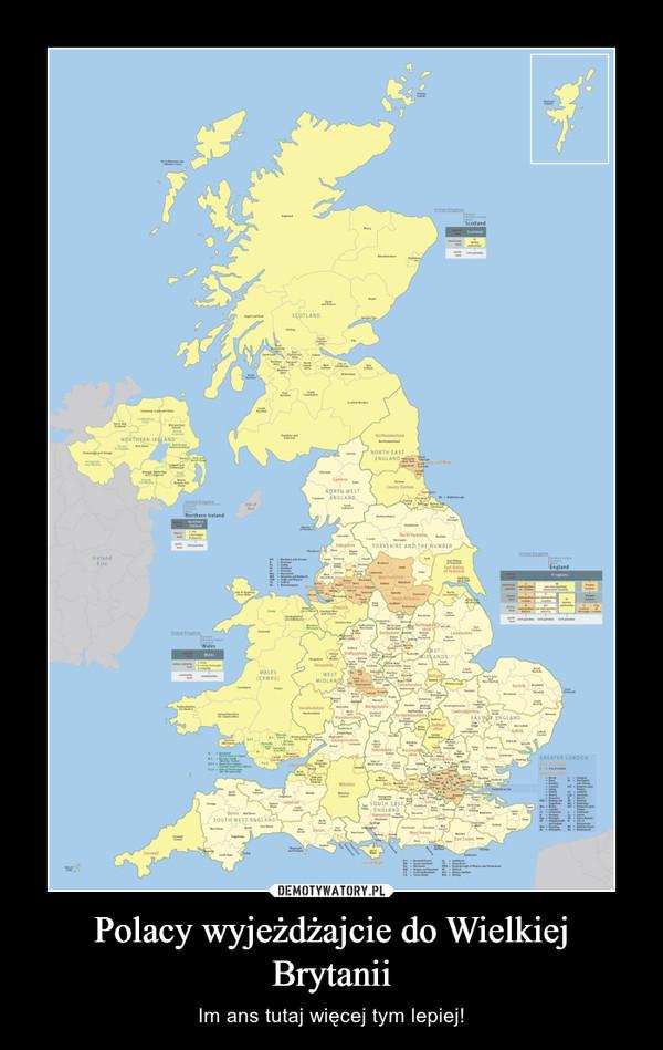 Polacy wyjeżdżajcie do Wielkiej Brytanii – Im ans tutaj więcej tym lepiej!