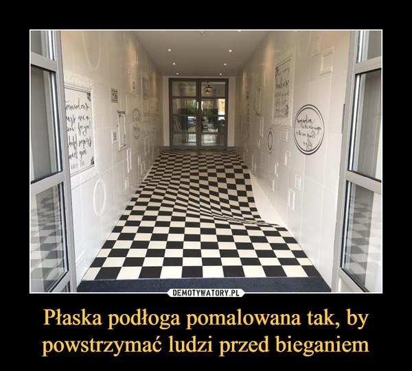 Płaska podłoga pomalowana tak, by powstrzymać ludzi przed bieganiem –