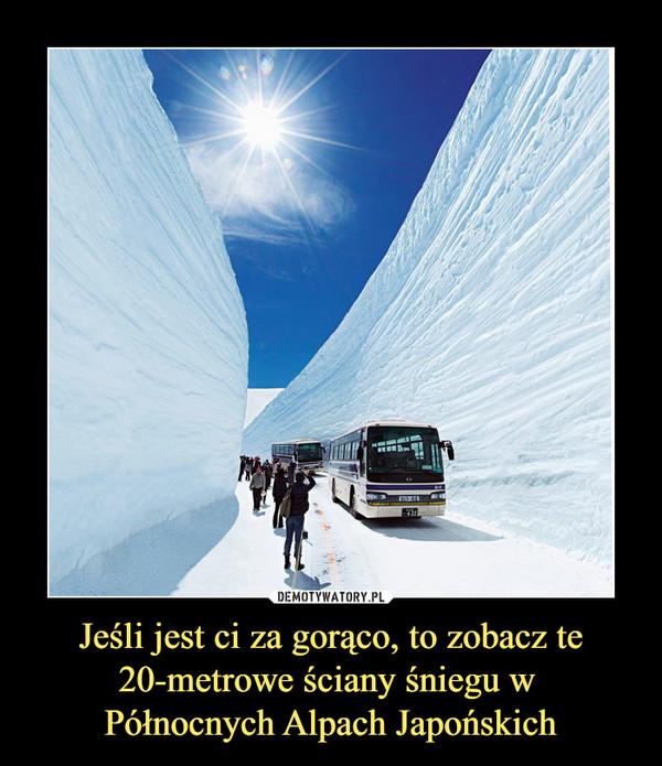 Jeśli jest ci za gorąco, to zobacz te 20-metrowe ściany śniegu w Północnych Alpach Japońskich –