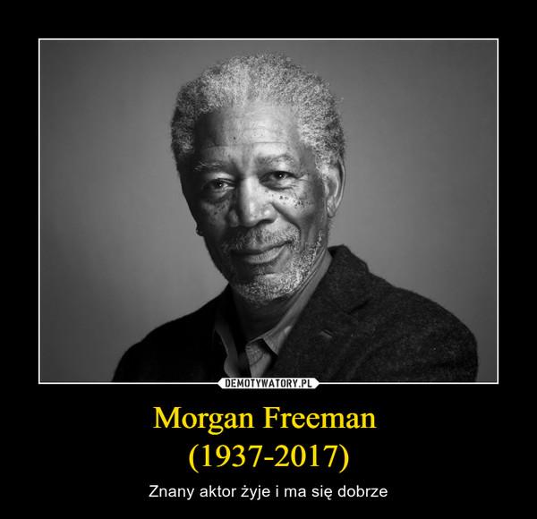 Morgan Freeman (1937-2017) – Znany aktor żyje i ma się dobrze