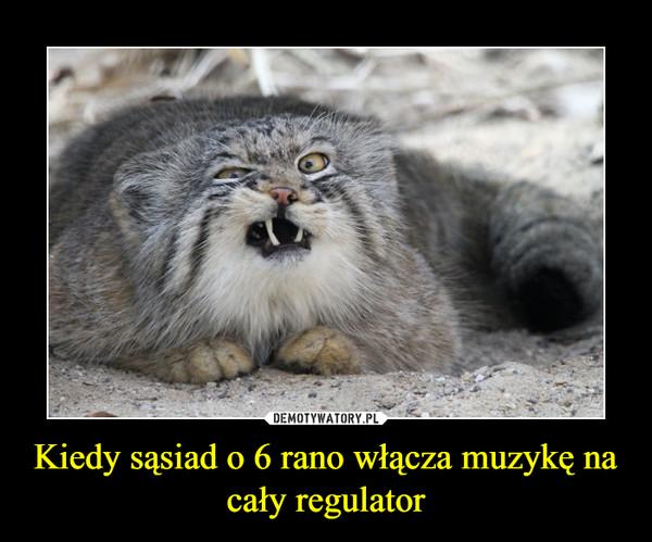 Kiedy sąsiad o 6 rano włącza muzykę na cały regulator –