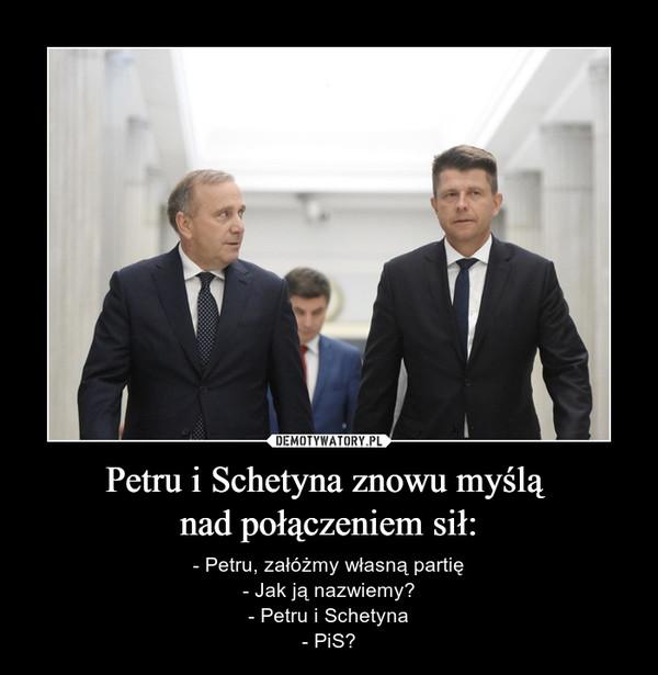 Petru i Schetyna znowu myślą nad połączeniem sił: – - Petru, załóżmy własną partię- Jak ją nazwiemy?- Petru i Schetyna- PiS?
