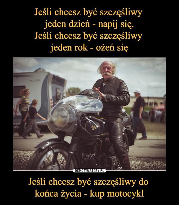 Jeśli chcesz być szczęśliwy do końca życia - kup motocykl –