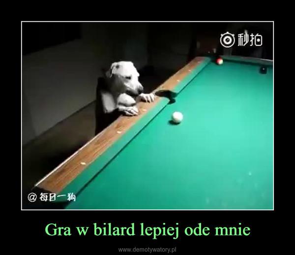 Gra w bilard lepiej ode mnie –