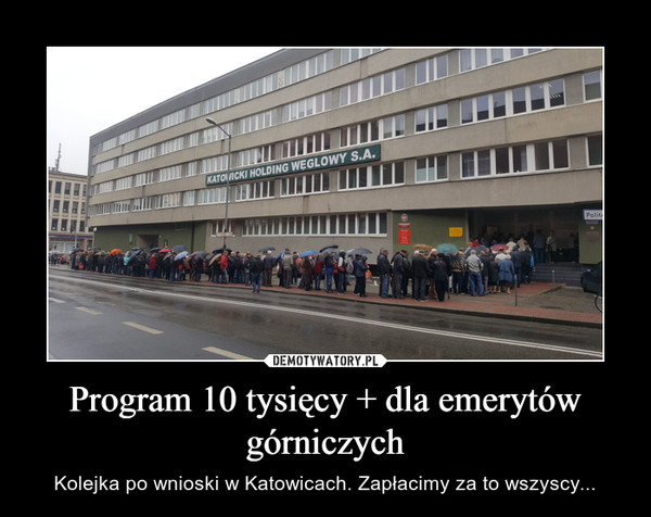 Program 10 tysięcy + dla emerytów górniczych – Kolejka po wnioski w Katowicach. Zapłacimy za to wszyscy...
