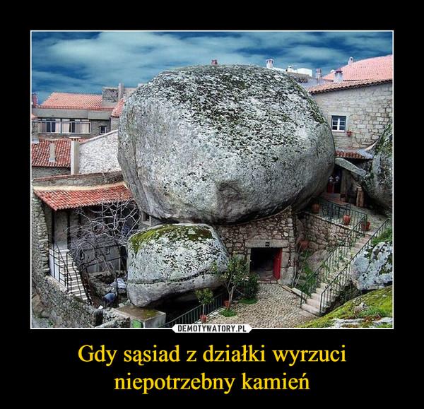 Gdy sąsiad z działki wyrzuci niepotrzebny kamień –