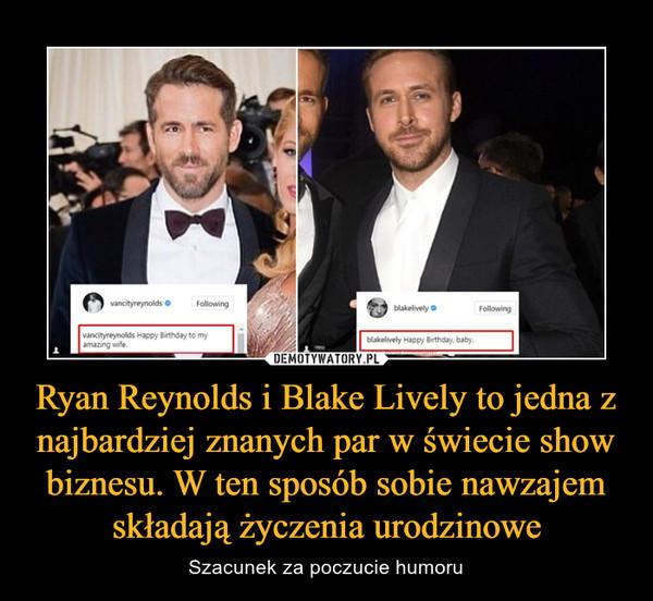 Ryan Reynolds i Blake Lively to jedna z najbardziej znanych par w świecie show biznesu. W ten sposób sobie nawzajem składają życzenia urodzinowe – Szacunek za poczucie humoru