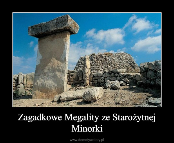 Zagadkowe Megality ze Starożytnej Minorki –