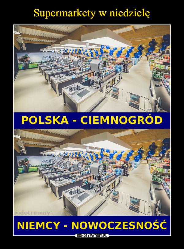 –  Polska - ciemnogród Niemcy - nowoczesność